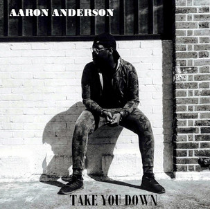 Aaron Anderson - Take you Down.jpg