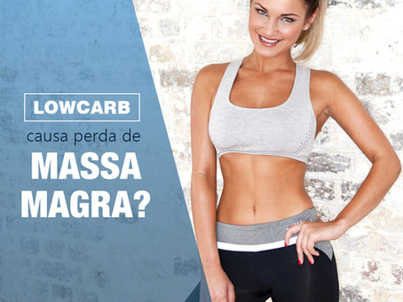 A dieta low carb causa perda de massa magra?