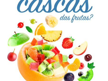 Você aproveita as cascas das frutas?