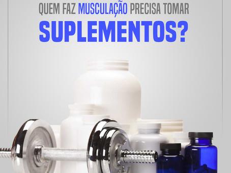 Quem faz musculação precisa tomar suplementos?