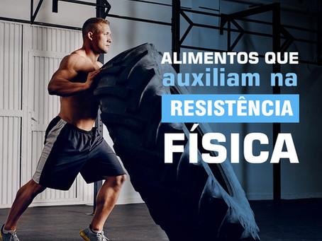 Quais os alimentos que auxiliam na resistência física?