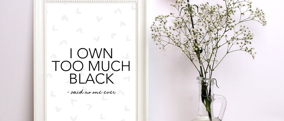 I Own Too Much Black Said No-One Ever Print, Wall Art Print, Quote Print, Wall Art, Minimalist Print
