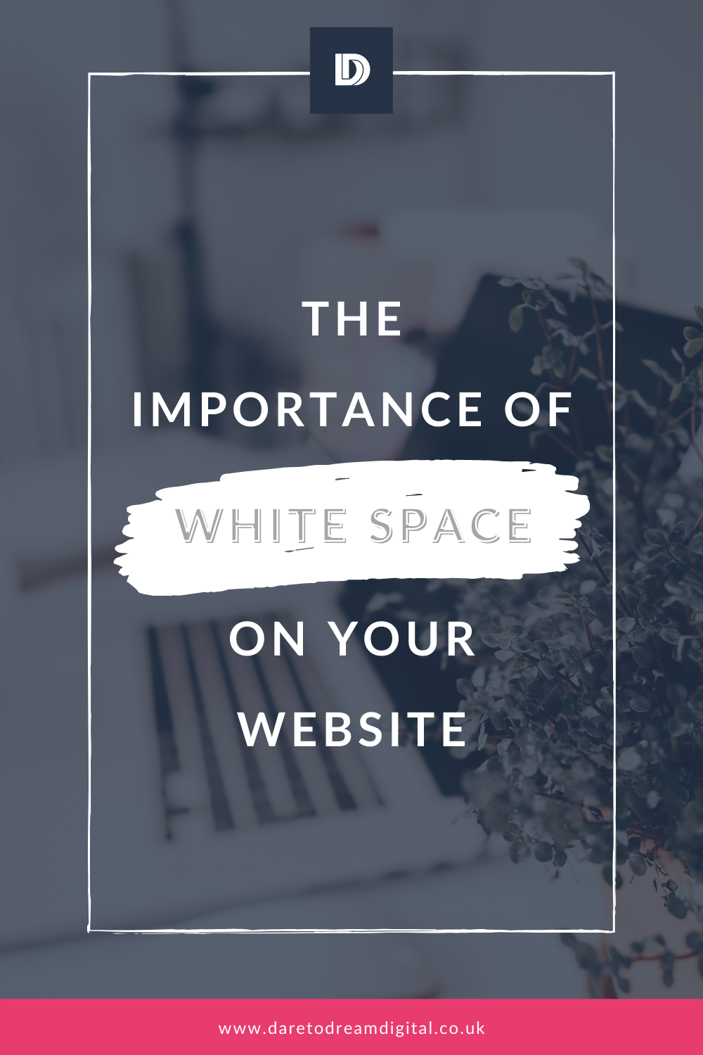 The Importance Of White Space On Your Website | Website Design | Dare To Dream | Hertfordshire