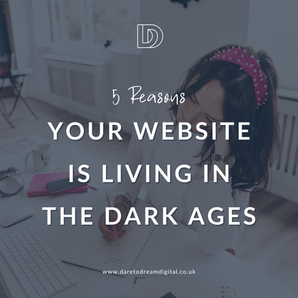 5 Reasons Your Website Is Living In The Dark Ages