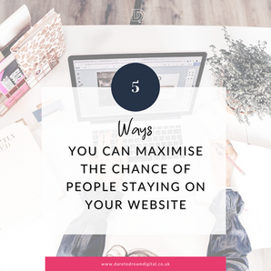 5 Ways You Can Maximise The Chance of People Staying On Your Website