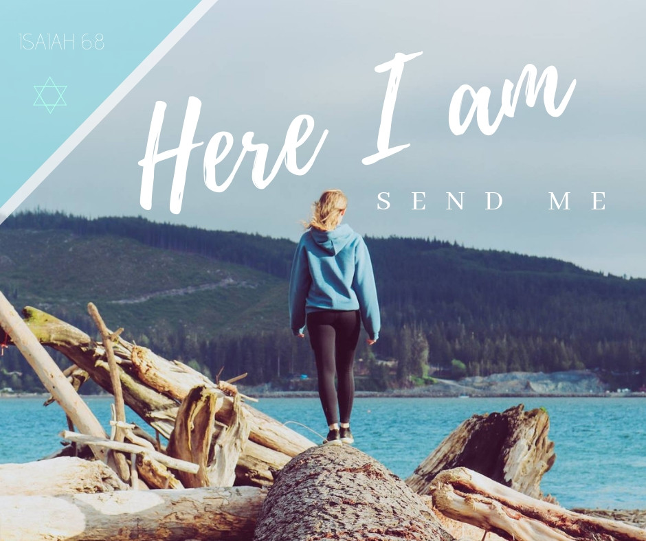 Here i am, send me (Isaiah 6:8)