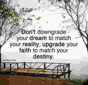 Don't downgrade your dreams