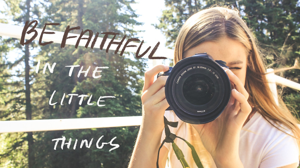 be faithful in the little things