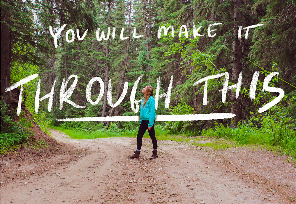 You will make it through this - encouraging quotes