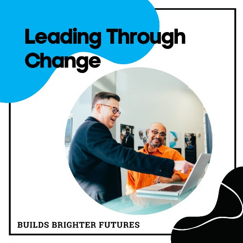 Leading through change to create brighter futures