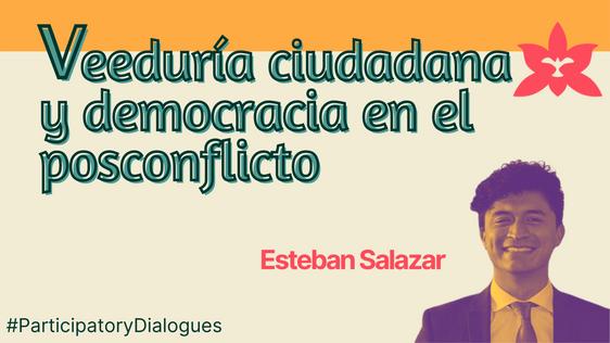 #DiálogosParticipativos   Veeduría ciudadana y democracia en el posconflicto   Esteban Salazar