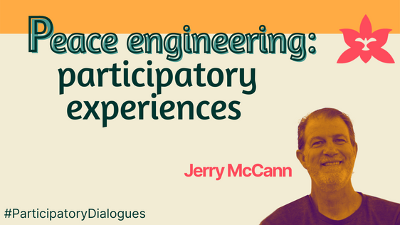 #ParticipatoryDialogues   Peace Engineering with Jerry McCann