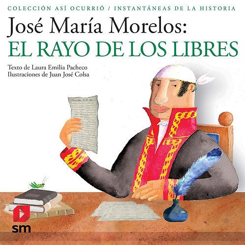 Jose Maria Morelos El Rayo de Los Libres