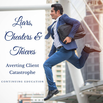 Liars, Cheaters & Thieves: Averting Client Catastrophe