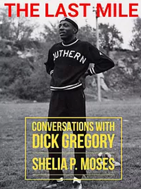 The Last Mile: Conversations with Dick Gregory