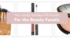 Not Jordy Holiday Gift Guide: For the Beauty Fanatic