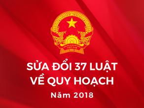 Luật sửa đổi 37 luật liên quan đến quy hoạch năm 2018