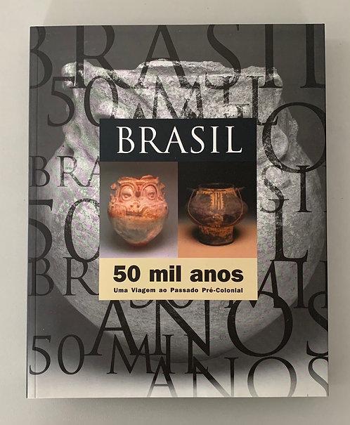 BRASIL: 50 MIL ANOS: UMA VIAGEM AO PASSADO PRÉ-COLONIAL
