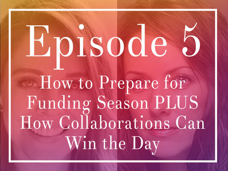 Episode 5: How to Prepare for Funding Season PLUS How Collaborations Can Win the Day