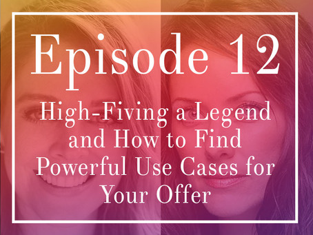 Episode 12: High-Fiving a Legend and How to Find Powerful Use Cases for Your Offer!