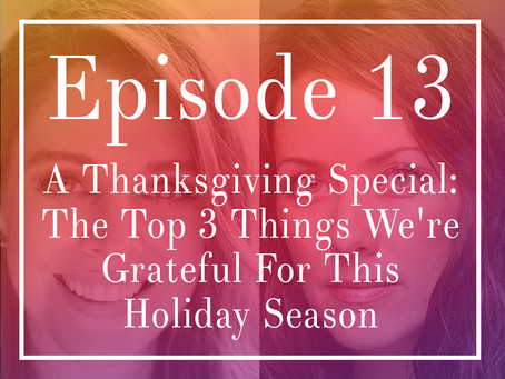 Episode 13: A Thanksgiving Special: The Top 3 Things We're Grateful For This Holiday Season