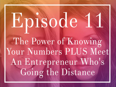 Episode 11: The Power of Knowing Your Numbers PLUS Meet An Entrepreneur Who's Going the Distance