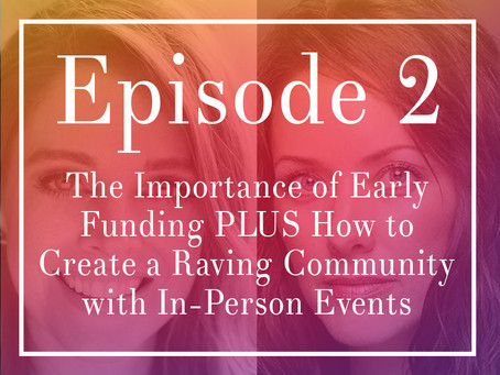 Episode 2: The Importance of Early Funding PLUS How to Create a Raving Community w/ In-Person Events