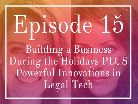 Episode 15 - Building a Business During the Holidays PLUS Powerful Innovations in Legal Tech!