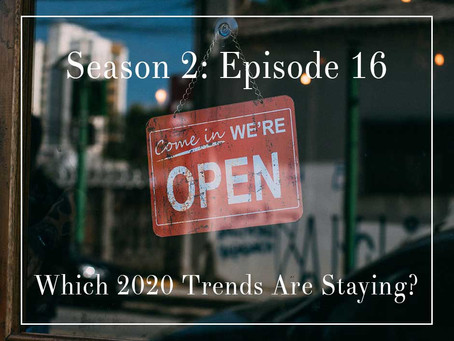 S2E16: Which 2020 Business Trends and Issues are Here to Stay...