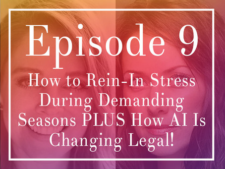 Episode 9: How to Rein-In Stress During Demanding Seasons PLUS How AI Is Already Changing Legal!