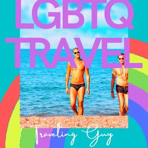 TRAVELING GAY- LGBTQ Travel