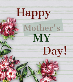 """Happy """"My Day"""" (a Mother's Day alternative)"""