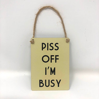 Piss Off I'm Busy Mini Metal Sign