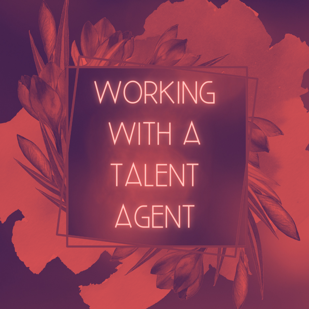10. 1 Oct - WORKING WITH A TALENT AGENT.