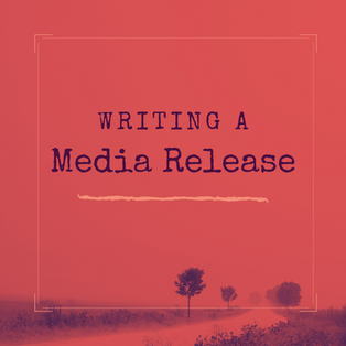 08. 24 August - Writing a media release
