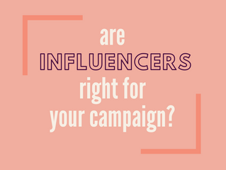 Are Influencers Right For Your Campaign?