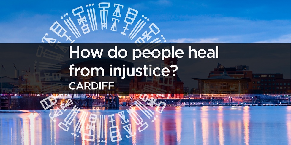 How do people heal from injustice? (Cardiff)