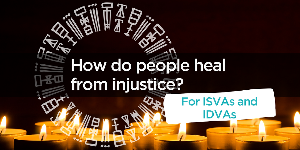 How do people heal from injustice? (For ISVAs and IDVAs)