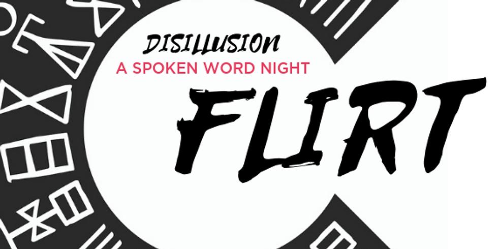 Disillusion. A spoken word night: Flirt