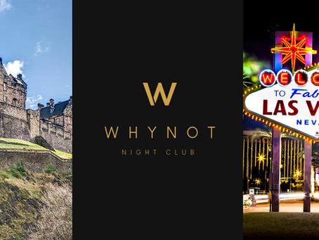 Why Not Nightclub: Edinburgh to Vegas...
