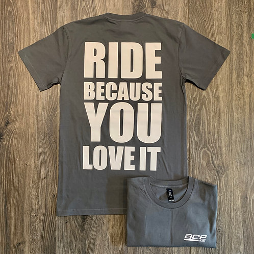 Adult Tee -Ride Because You Love It - Coal