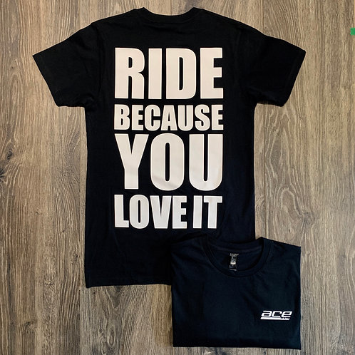 Adult Tee -Ride Because You Love It - Black