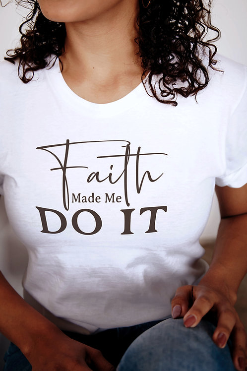 Faith Made Me Do It