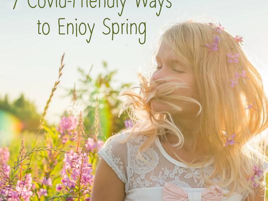 7 Covid-Friendly Ways to Enjoy Spring
