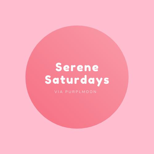 Serene Saturdays