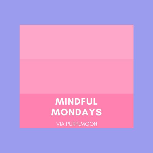 Mindful Mondays via Purplmoon