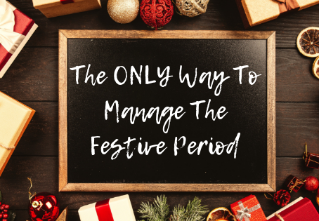 The ONLY Way To Manage The Festive Period.