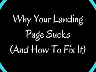Why Your Landing Page Sucks (And How To Fix It)