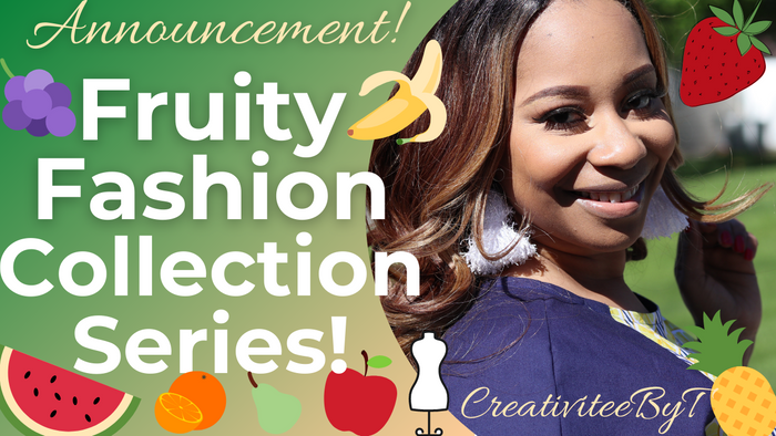 Introducing.... The Fruity Fashion Collection Series!