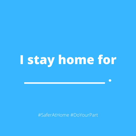 I stay home for:
